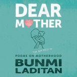 Dear Mother Poems on the hot mess of motherhood, Bunmi Laditan