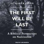 The First Will Be Last A Biblical Perspective On Narcissism, DC Robertsson