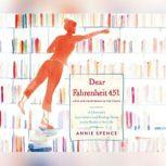 Dear Fahrenheit 451 Love and Heartbreak in the Stacks, Annie Spence