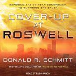 Cover-Up at Roswell Exposing the 70-Year Conspiracy to Suppress the Truth, Donald R. Schmitt