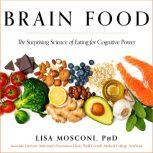 Brain Food The Surprising Science of Eating for Cognitive Power, PhD Mosconi