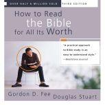 How to Read the Bible for All Its Worth, Gordon D. Fee