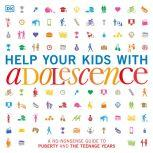 Help Your Kids with Adolescence A No-Nonsense Guide to Puberty and the Teenage Years, DK