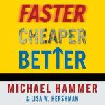 Faster Cheaper Better The 9 Levers for Transforming How Work Gets Done, Michael Hammer