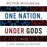 One Nation, Under Gods A New American History, Peter Manseau