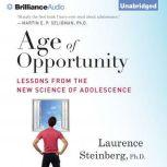 Age of Opportunity Lessons from the New Science of Adolescence, Laurence Steinberg, Ph.D.