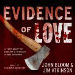 Evidence of Love A True Story of Passion and Death in the Suburbs, Jim Atkinson