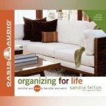 Organizing For Life Declutter Your Mind to Declutter Your World, Sandra Felton