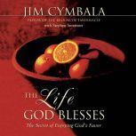The Life God Blesses The Secret of Enjoying God's Favor, Jim Cymbala