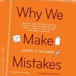 Why We Make Mistakes How We Look Without Seeing, Forget Things in Seconds, and Are All Pretty Sure We Are Way Above Average, Joseph T. Hallinan