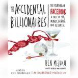 The Accidental Billionaires The Founding of Facebook: A Tale of Sex, Money, Genius and Betrayal, Ben Mezrich