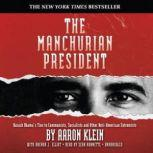 The Manchurian President Barack Obamas Ties to Communists, Socialists, and Other AntiAmerican Extremists, Aaron Klein with Brenda J. Elliott
