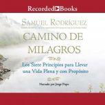Camino de Milagros  Los siete principios para llevar una vida plena y con proposito, Samuel Rodriguez