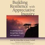 Building Resilience with Appreciative Inquiry: ALeadership Journey through Hope, Despair, and Forgiveness, Joan McArthur-Blair