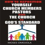 How To Reposition Yourself, Church Members, Pastors And The Church To God's Standard, Moses Omojola