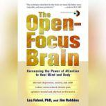 The Open-Focus Brain Harnessing the Power of Attention to Heal Mind and Body, Les Fehmi