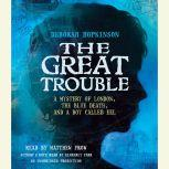 The Great Trouble A Mystery of London, the Blue Death, and a Boy Called Eel, Deborah Hopkinson