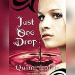 Just One Drop, Quinn Loftis