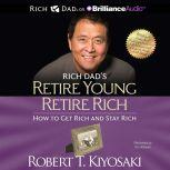 Rich Dad's Retire Young Retire Rich How to Get Rich and Stay Rich, Robert T. Kiyosaki