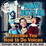 Daws Butler Teaches You How to Do Voices Techniques from the Voice of Yogi Bear!, Daws Butler