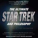 The Ultimate Star Trek and Philosophy The Search for Socrates, William Irwin