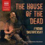 The House of the Dead, Fyodor Mikhail Dostoyevsky