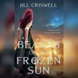Beasts of the Frozen Sun, Jill Criswell