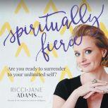 Spiritually Fierce Are you ready to surrender to your unlimited self?
