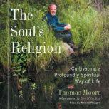 The Soul's Religion Cultivating a Profoundly Spiritual Way of Life, Thomas Moore