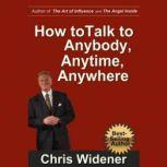 How to Talk to Anybody, Anytime, Anywhere 3 Steps to Make Instant Connections, Chris Widener