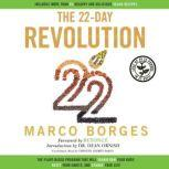 The 22-Day Revolution The Plant-Based Program That Will Transform Your Body, Reset Your Habits, and Change Your Life, Marco Borges