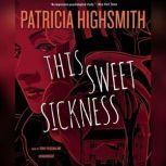This Sweet Sickness, Patricia Highsmith