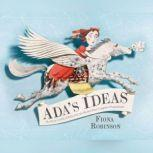 Ada's Ideas The Story of Ada Lovelace, the World's First Computer Programmer, Fiona Robinson