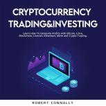 Cryptocurrency Trading&Investing Learn How To Generate Profits with Bitcoin, Libra, Blockchain, Litecoin, Ethereum, Mine and Crypto Trading., Robert Connally