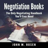 Negotiation Books: The Only Negotiating Handbook You'll Ever Need, John M. Rosen