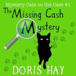 The Missing Cash Mystery (Mystery Cats on the Case Book 1), Doris Hay