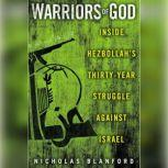 Warriors of God Inside Hezbollah's Thirty-Year Struggle Against Israel, Nicholas Blanford