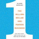 The Million-Dollar, One-Person Business Make Great Money. Work the Way You Like. Have the Life You Want., Elaine Pofeldt
