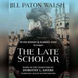 The Late Scholar The New Lord Peter Wimsey / Harriet Vane Mystery, Jill Paton Walsh