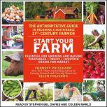 Start Your Farm The Authoritative Guide to Becoming a Sustainable 21st Century Farm, Ellen Polishuk