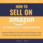 How to Sell on Amazon and Product Research:  Product Research Tips and Practical Guide on How to Find a Winning Product to Sell on Amazon Fba, David L. Ross