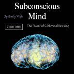 Subconscious Mind The Power of Subliminal Rewiring, Emily Wilds