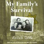 My Family's Survival The true story of how the Shwartz family escaped the Nazis and survived the Holocaust, Aviva Gat