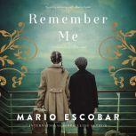 Remember Me A Spanish Civil War Novel, Mario Escobar