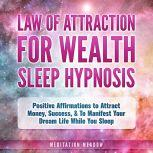 Law of Attraction for Wealth Sleep Hypnosis Positive Affirmations to Attract Money, Success, & To Manifest Your Dream Life While You Sleep, Meditation Meadow