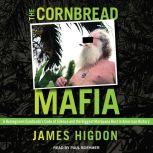 The Cornbread Mafia A Homegrown Syndicate's Code of Silence and the Biggest Marijuana Bust in American History, James Higdon