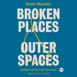Broken Places & Outer Spaces Finding Creativity in the Unexpected, Nnedi Okorafor