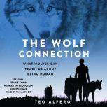 The Wolf Connection What Wolves Can Teach Us About Being Human, Teo Alfero