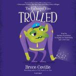 The Enchanted Files: Trolled, Bruce Coville