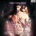 Only in My Dreams Halle Pumas #5, Dana Marie Bell